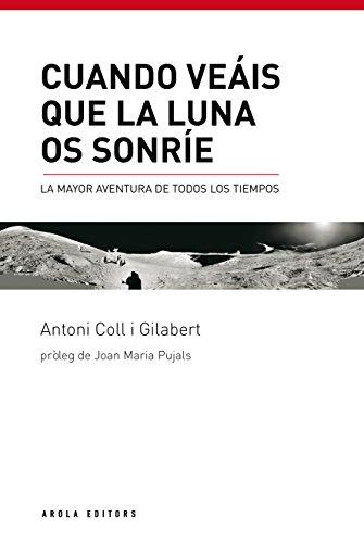 Cuando veáis que la Luna os sonríe. La mayor aventura de todos los tiempos por Antoni Coll i Gilabert