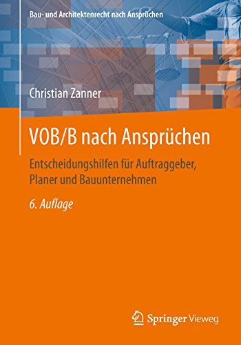 VOB/B nach Ansprüchen: Entscheidungshilfen für Auftraggeber, Planer und Bauunternehmen (Bau- und Architektenrecht nach Ansprüchen)