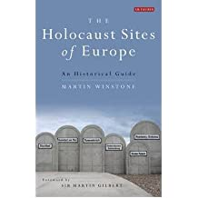 [(The Holocaust Sites of Europe: An Historical Guide)] [Author: Martin Winstone] published on (August, 2010)