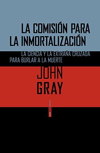 La Comisión Para La Inmortalización (Ensayo Sexto Piso) por John Gray
