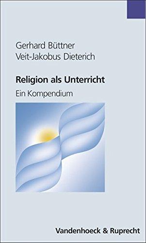Religion als Unterricht. Ein Kompendium (Das Brennt Mir Auf Der Seele)