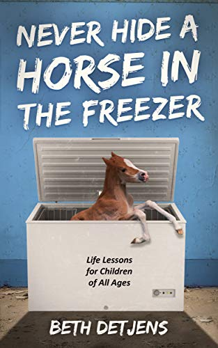 Never Hide a Horse in the Freezer: Life Lessons for Children of ...
