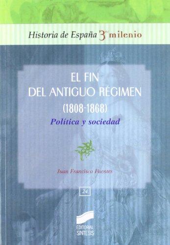 El fin del Antiguo Régimen (1808-1868): política y sociedad (Historia de España, 3er milenio) por Juan Francisco Fuentes Aragonés