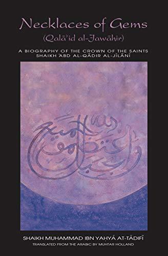 Necklaces of Gems - a Biography of Shaikh 'Abd al-Qadir al-Jilani: Qala'id al-Jawahir (Works of Shaikh 'Abd al-Qadir al-Jilani Book 6) (English Edition)