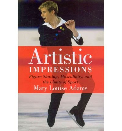 [ Artistic Impressions: Figure Skating, Masculinity, and the Limits of Sport Adams, Mary Louise ( Author ) ] { Paperback } 2011