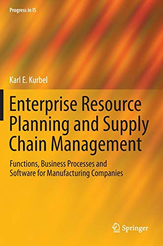 Enterprise Resource Planning and Supply Chain Management: Functions, Business Processes and Software for Manufacturing Companies (Progress in IS) -