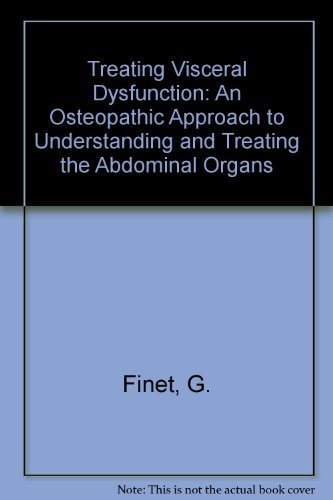 Treating Visceral Dysfunction: An Osteopathic Approach to Understanding and Treating the Abdominal Organs by Finet, G., Williame, C. (2000) Paperback