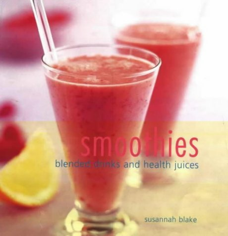Smoothies: Blended Drinks and Health Juices by Susannah Blake (2001-08-31)