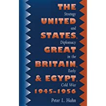 The United States, Great Britain, and Egypt, 1945-1956: Strategy and Diplomacy in the Early Cold War by Peter L. Hahn (1991-12-26)
