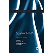 The Practice of Sustainable Tourism: Resolving the Paradox (Contemporary Geographies of Leisure, Tourism and Mobility)