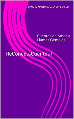 ReConectaCuentos I: Cuentos de Amor y Llamas Gemelas por Raquel Martinez