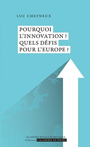 Pourquoi l'innovation? Quels défis pour l'Europe? (L'Académie en poche) par Luc Chefneux