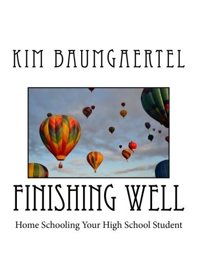 Finishing Well: Home Schooling Your High School Student by Kim Baumgaertel (2014-07-09) par Kim Baumgaertel