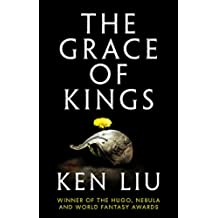 The Grace of Kings (The Dandelion Dynasty Book 1) (English Edition)