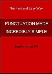PUNCTUATION MADE INCREDIBLY SIMPLE (The Fast and Easy Way)