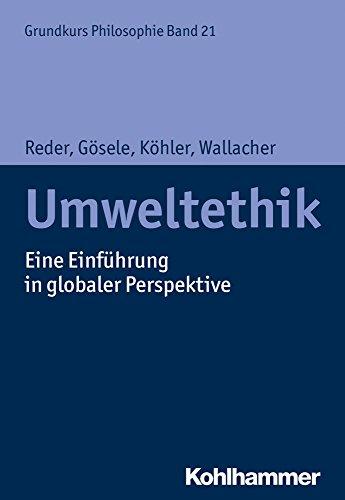 Grundkurs Philosophie: Umweltethik: Eine Einführung in globaler Perspektive