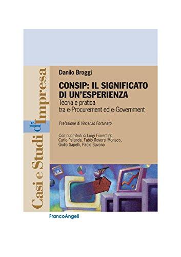 Consip: il significato di un'esperienza. Teoria e pratica tra e-Procurement e e-Government (Casi e studi d'impresa)