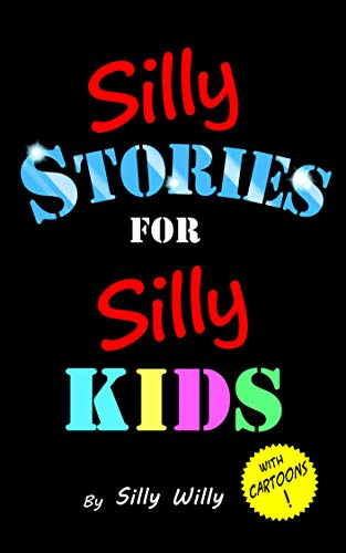Silly Stories for Silly Kids: A Funny Short Story Book For Young Readers Age 6-10 (English Edition)