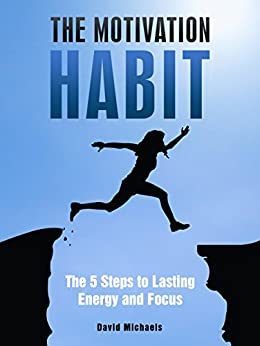 The Motivation Habit: The Five Steps to Lasting Energy and Focus (English Edition) von [Michaels, David]