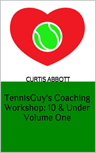 TennisGuy's Coaching Workshop: 10 & Under - Volume One (English Edition) por Curtis Abbott