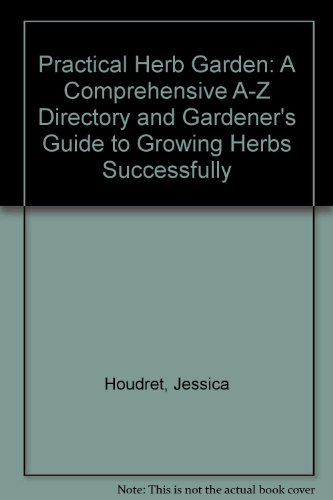 Practical Herb Garden: A Comprehensive A...