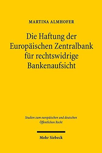 Die Haftung der Europäischen Zentralbank für rechtswidrige Bankenaufsicht (Studien zum europäischen und deutschen Öffentlichen Recht)