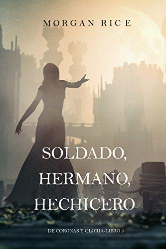 Soldado, Hermano, Hechicero (De Coronas y Gloria – Libro 5) por Morgan Rice