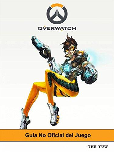 Guía No Oficial Del Juego Overwatch por Joshua Abbott