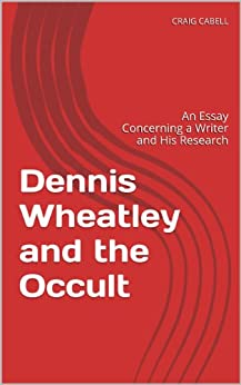 Dennis Wheatley and the Occult: An Essay Concerning a Writer and His Research by [CABELL, CRAIG]