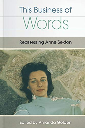 This Business of Words: Reassessing Anne Sexton