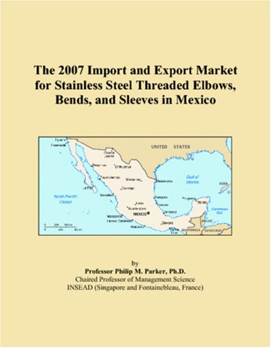 The 2007 Import and Export Market for Stainless Steel Threaded Elbows, Bends, and Sleeves in Mexico