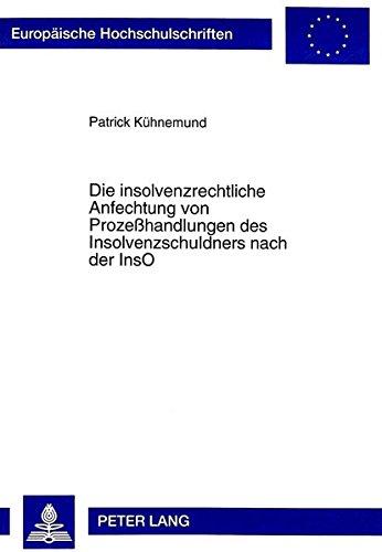 Die insolvenzrechtliche Anfechtung von Prozeßhandlungen des Insolvenzschuldners nach der InsO (Europäische Hochschulschriften / European University ... Universitaires Européennes, Band 2440)