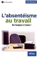 L'absentéisme au travail - De l'analyse à l'action ! de Denis Monneuse