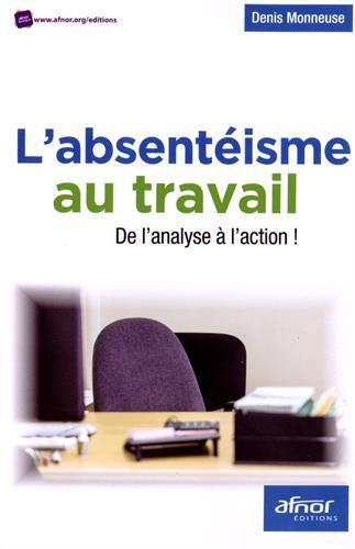 L'absentéisme au travail: De l'analyse à l'action ! par Denis Monneuse