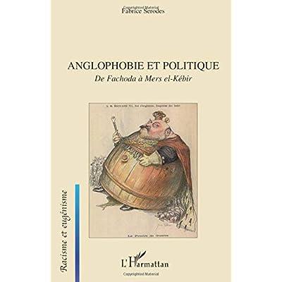 Anglophobie et politique: De Fachoda à Mers el-Kébir