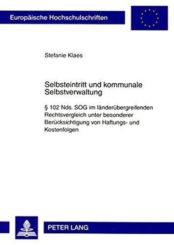 Selbsteintritt und kommunale Selbstverwaltung: § 102 Nds. SOG im länderübergreifenden Rechtsvergleich unter besonderer Berücksichtigung von Haftungs- ... / Publications Universitaires - Sog-bereich