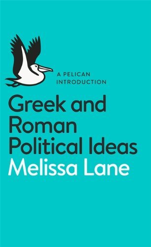 By Melissa Lane Greek and Roman Political Ideas: A Pelican Introduction