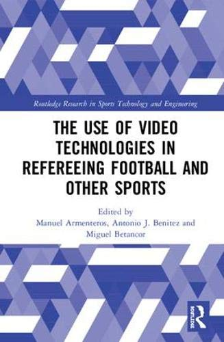 The Use of Video Technologies in Refereeing Football and Other Sports (Routledge Research in Sports Technology and Engineering) -