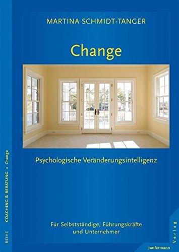 Change - Raum für Veränderung: Sich und andere verändern. Psychologische Veränderungsintelligenz im Business