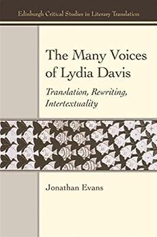 Many Voices Of Lydia Davis: Translation, Rewriting, Intertextuality (edinburgh Critical Studies In Literary Translation) por Jonathan Evans