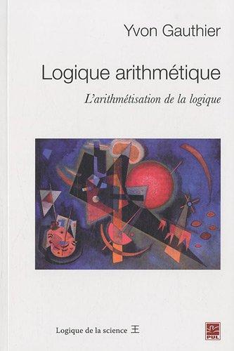 Logique arithmétique : L'arithmétisation de la logique par Yvon Gauthier