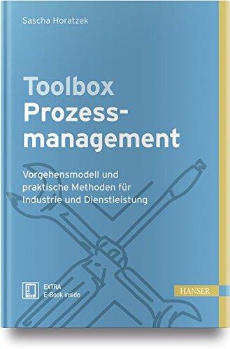 Toolbox Prozessmanagement: Vorgehensmodell und praktische Methoden für Industrie und Dienstleistung