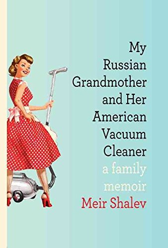 [My Russian Grandmother and Her American Vacuum Cleaner: A Family Memoir] (By: Meir Shalev) [published: October, 2011]