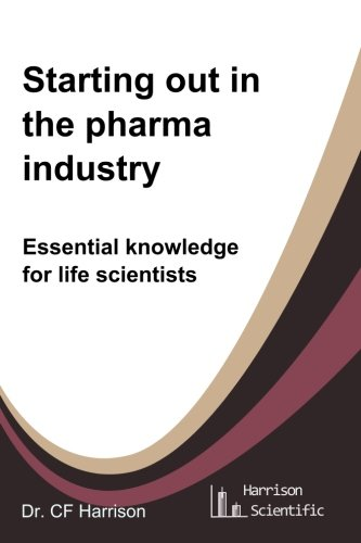 Starting Out in the Pharma Industry: Essential Knowledge for Life Scientists: Volume 1