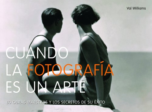 Descargar Libro Cuando la fotografía es un arte: 80 obras maestras y los secretos de su éxito (General (lunwerg)) de AA. VV.