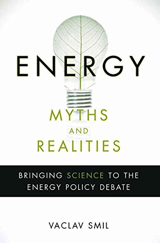 [Energy Myths and Realities: Bringing Science to the Energy Policy...