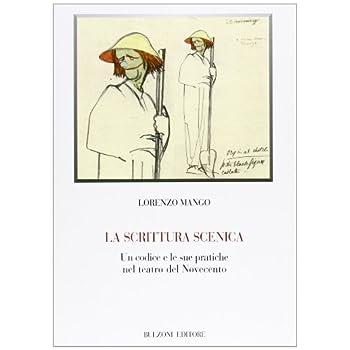 La Scrittura Scenica. Un Codice E Le Sue Pratiche Nel Teatro Del Novecento