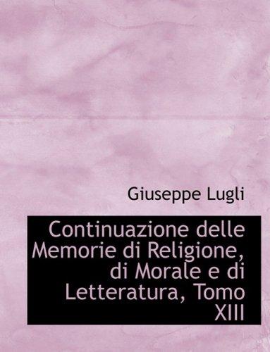 13: Continuazione delle Memorie di Religione, di Morale e di Letteratura, Tomo XIII
