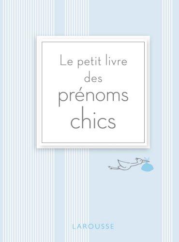 Le petit livre des prénoms chics (Larousse attitude - Santé-Bien-être)