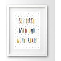 Sprüche Kinderbild ungerahmt A4, Sei frech wild und wunderbar, bunt